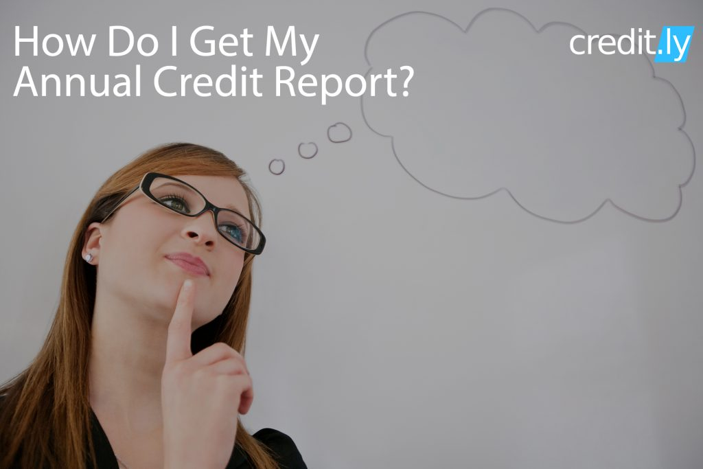 Credit.ly - How to Fix Your Credit Score - How Do I Get My Annual Credit Report?