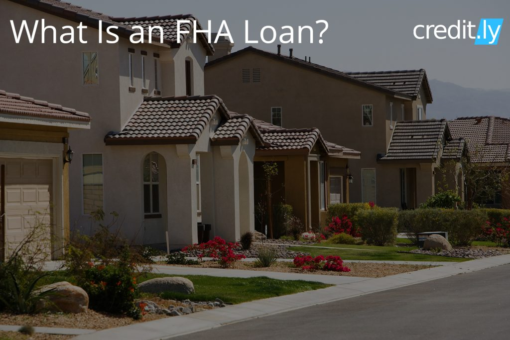 Credit.ly - Credit Report with Credit Score - What Is an FHA Loan?