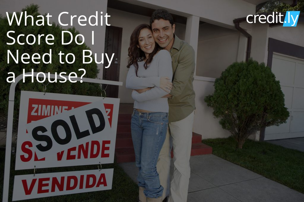 Credit.ly - Excellent Score Credit - What Credit Score Do I Need to Buy a House?
