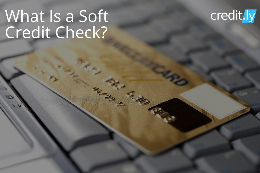 Credit.ly - Get a Credit Card with Bad Credit - What Is a Soft Credit Check?