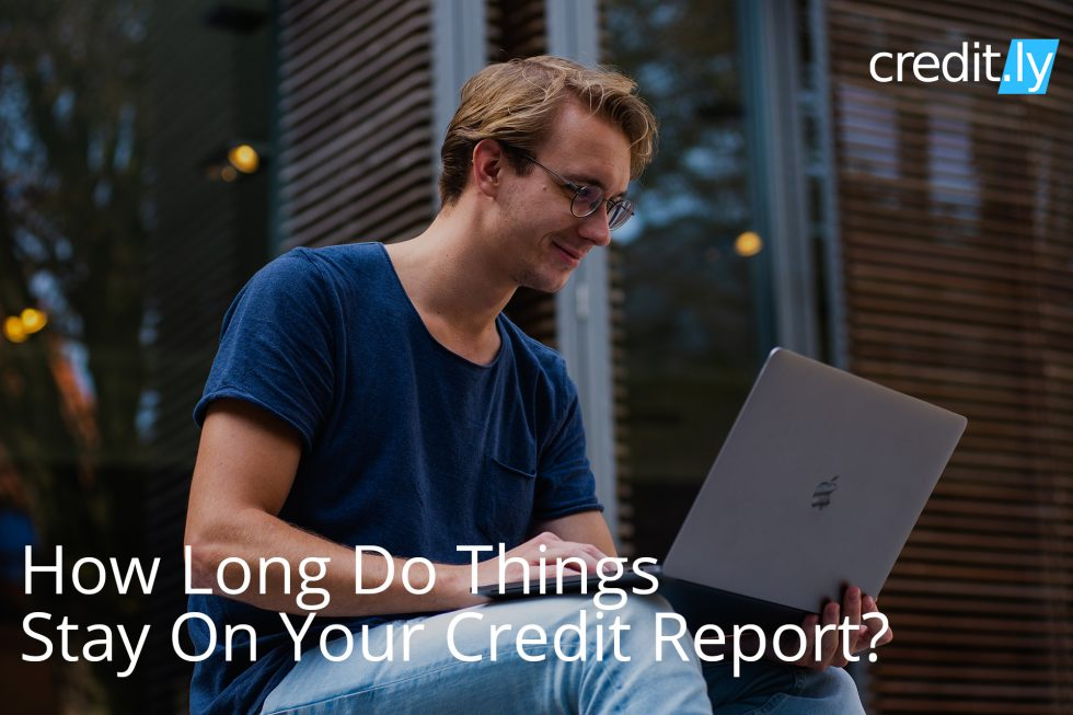 Credit.ly - Free Credit Report Check - How Long Do Things Stay On Your Credit Report?