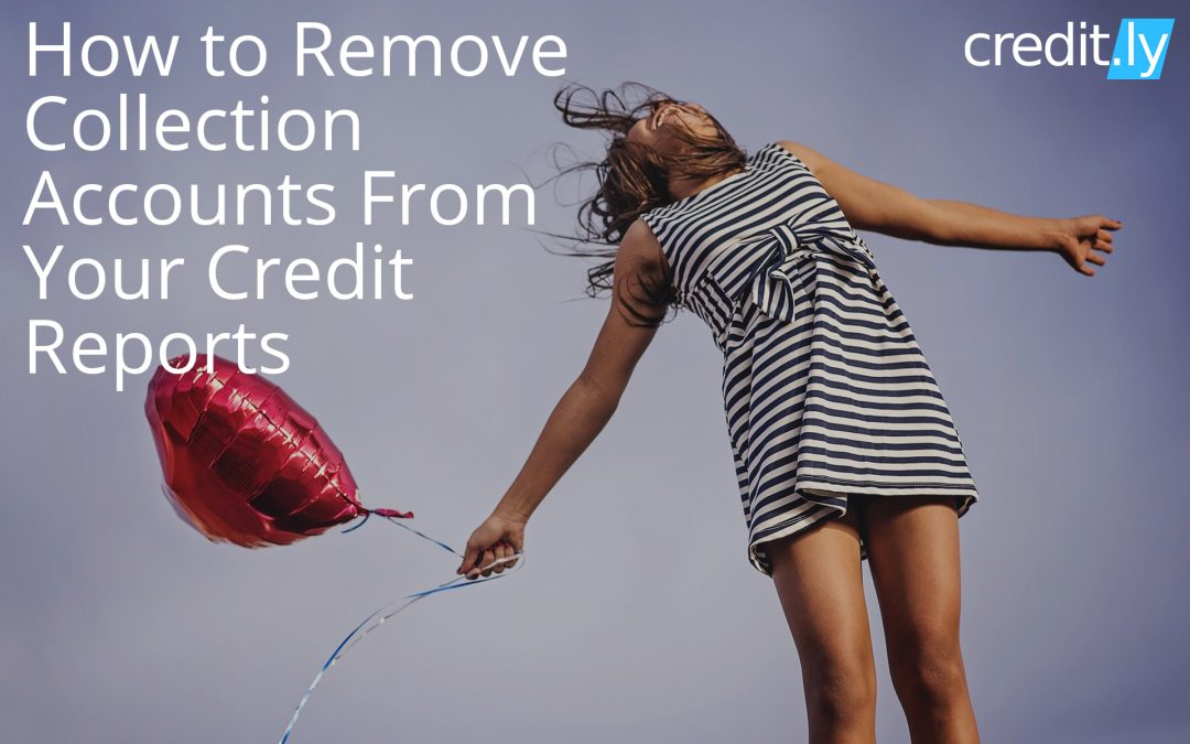 How to Remove Collection Accounts From Your Credit Reports